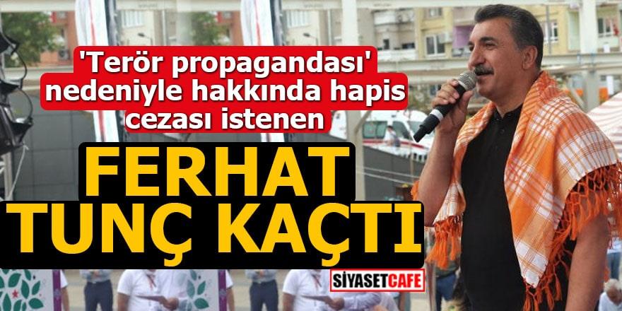 'Terör propagandası' nedeniyle hapis cezası istenen Ferhat Tunç kaçtı