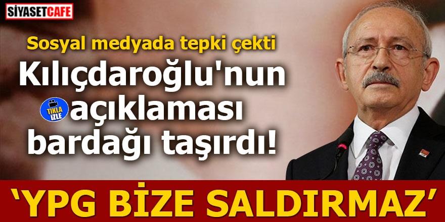 Kılıçdaroğlu'nun açıklaması bardağı taşırdı: YPG bize saldırmaz