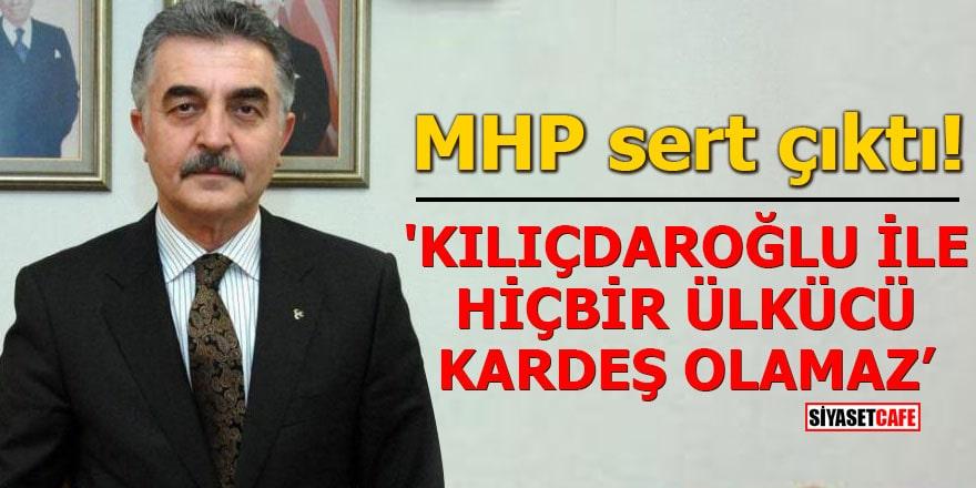 MHP sert çıktı 'Kılıçdaroğlu ile hiçbir Ülkücü kardeş olamaz'