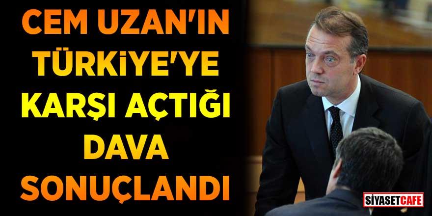 Cem Uzan'ın Türkiye'ye karşı açtığı dava sonuçlandı! İşte karar...