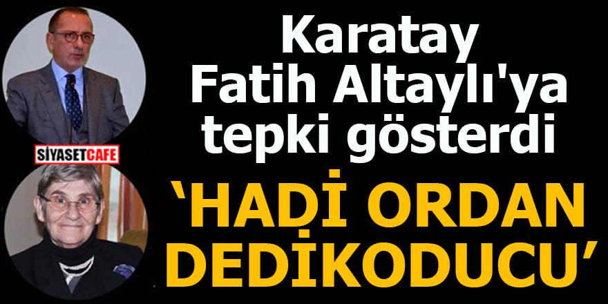 Karatay Fatih Altaylı'ya tepki gösterdi: Hadi ordan dedikoducu
