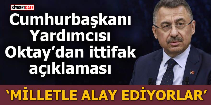 Cumhurbaşkanı Yardımcısı Oktay'dan ittifak açıklaması: Milletle alay ediyorlar