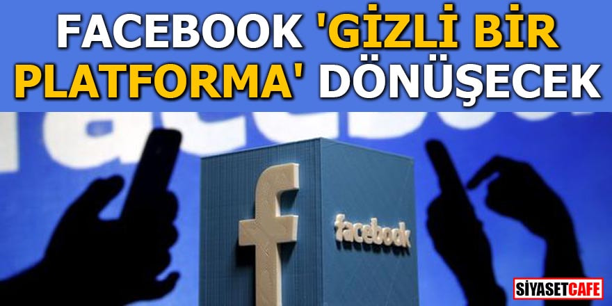 Facebook 'Gizli bir platforma' dönüşecek