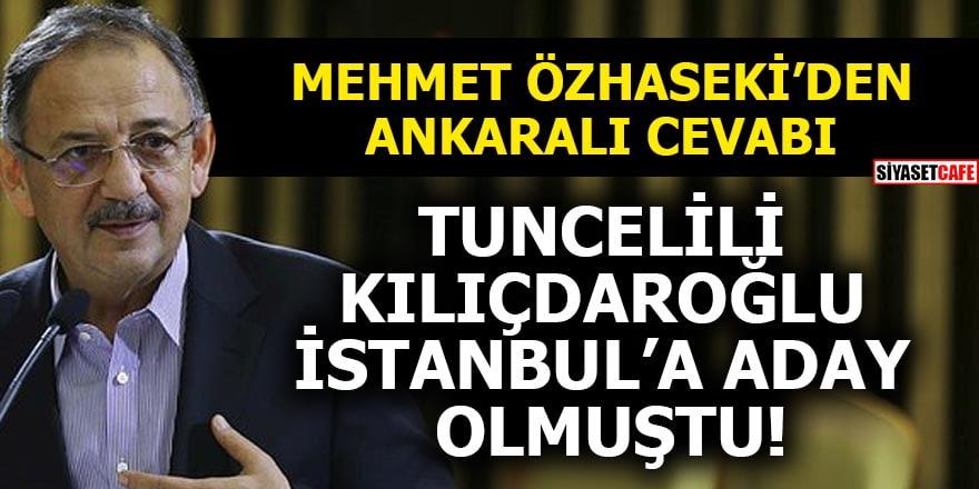 Mehmet Özhaseki'den Ankaralı cevabı Tuncelili Kılıçdaroğlu İstanbul'a aday olmuştu