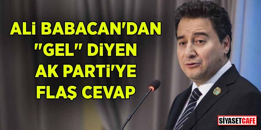 "Ali Babacan'dan ""gel"" diyen AK Parti'ye flaş cevap"
