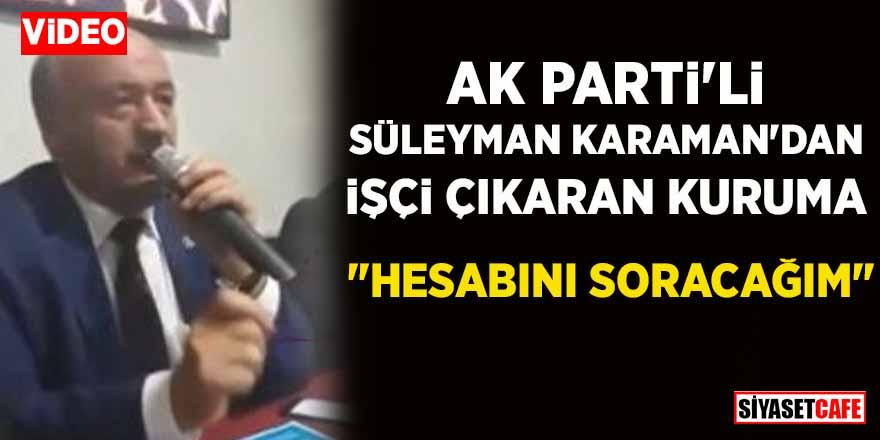 """AK Parti'li Süleyman Karaman'dan işçi çıkaran kuruma: """"Hesabını soracağım"""""""