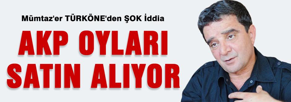 Türköne: Ak Parti oyları satın alıyor