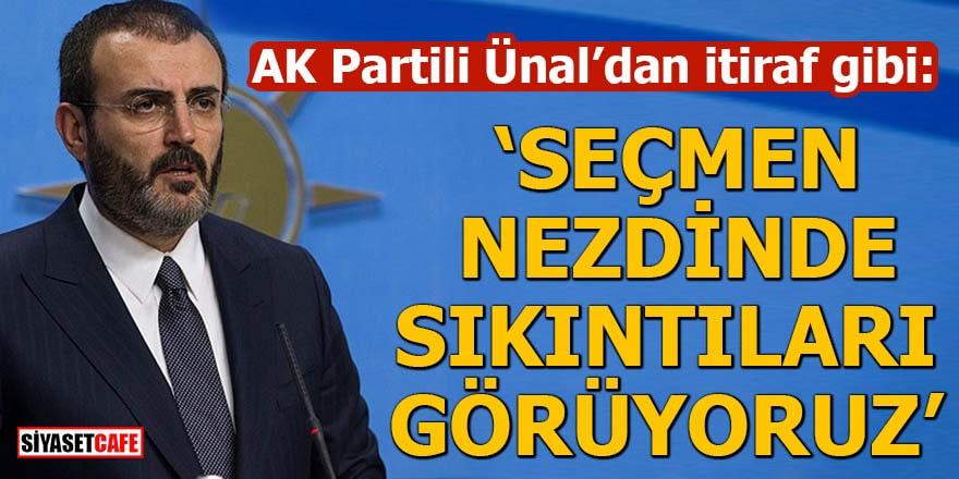 AK Partili Ünal'dan itiraf gibi: Seçmen nezdinde sıkıntıları görüyoruz