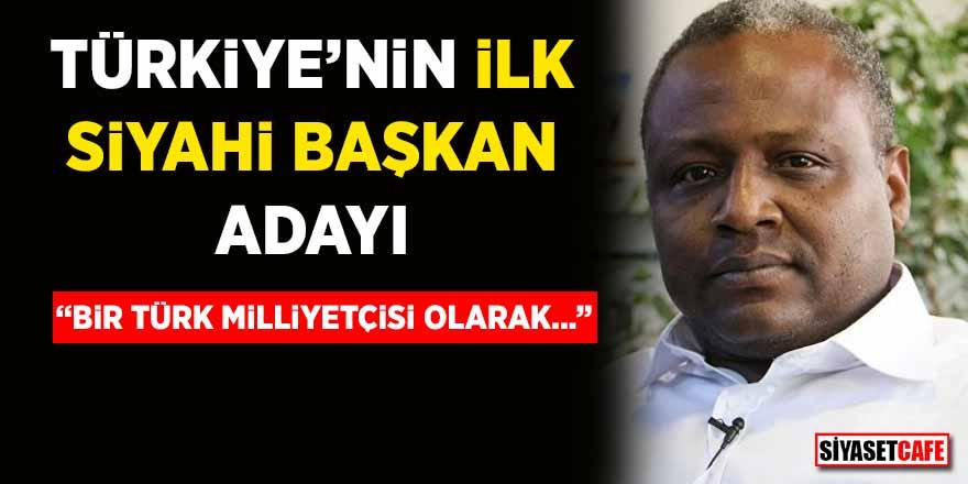 """Türkiye'nin ilk siyahi başkan adayı Mesut Mercan: """"Bir Türk milliyetçisi olarak…"""""""