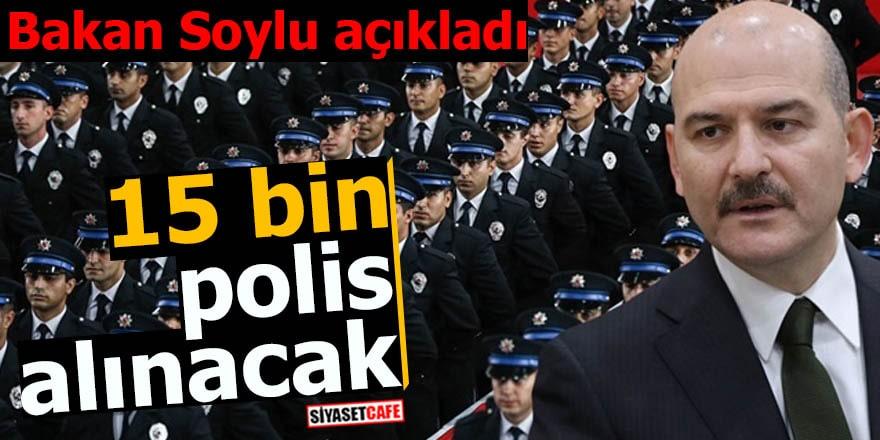 Bakan Soylu açıkladı 15 bin polis alınacak