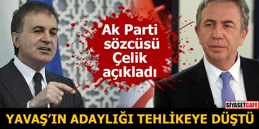 Ak Parti sözcüsü Çelik açıkladı Yavaş'ın adaylığı tehlikeye düştü