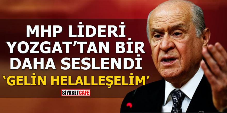 MHP Lideri Yozgat'tan bir daha seslendi Gelin helalleşelim