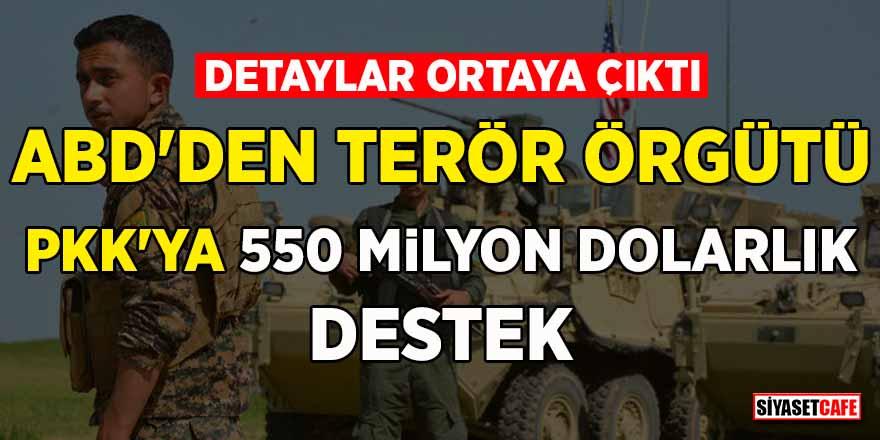 ABD'den terör örgütü PKK/YPG'ye 550 milyon dolarlık destek