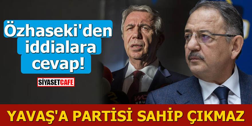 Özhaseki'den iddialara cevap Yavaş'a partisi sahip çıkmaz