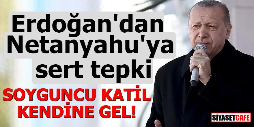 Erdoğan'dan Netanyahu'ya sert tepki Soyguncu katil kendine gel