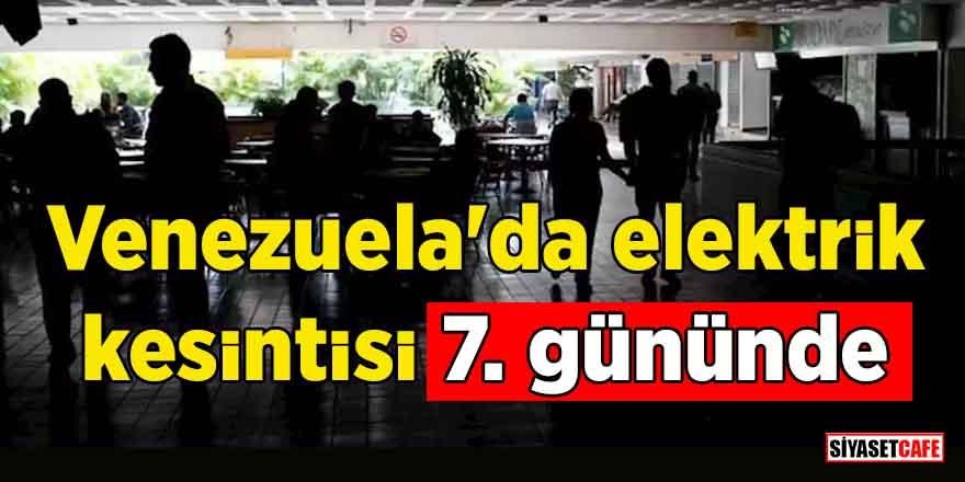 Venezuela'da elektrik kesintisi 7. gününde! Ülkede su krizi de başladı