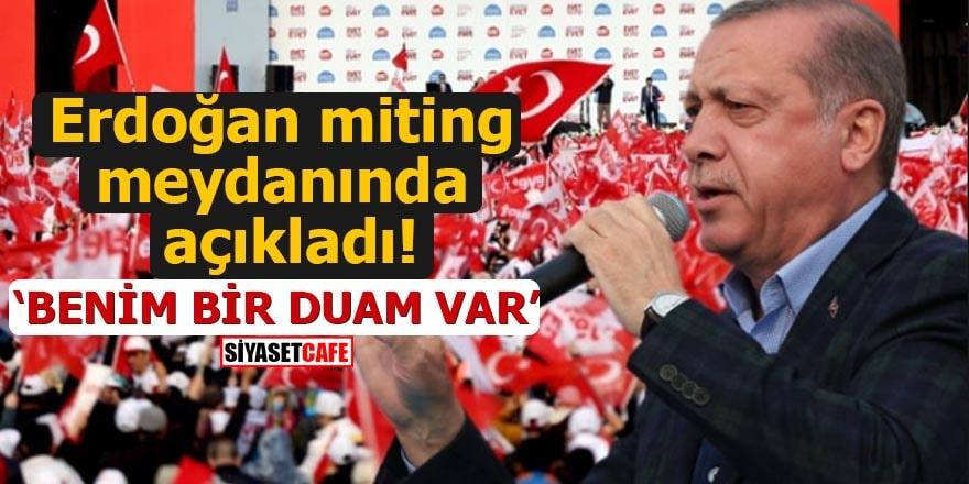 Erdoğan miting meydanında açıkladı 'Benim bir duam var'