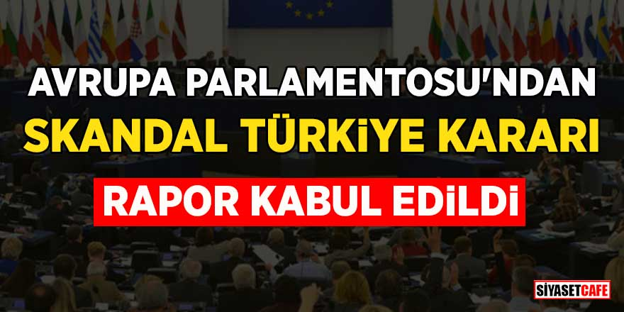 Avrupa Parlamentosu'ndan skandal Türkiye kararı! Müzakereler…