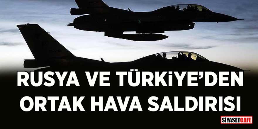 Türkiye ve Rusya'dan Suriye'de ortak hava saldırısı