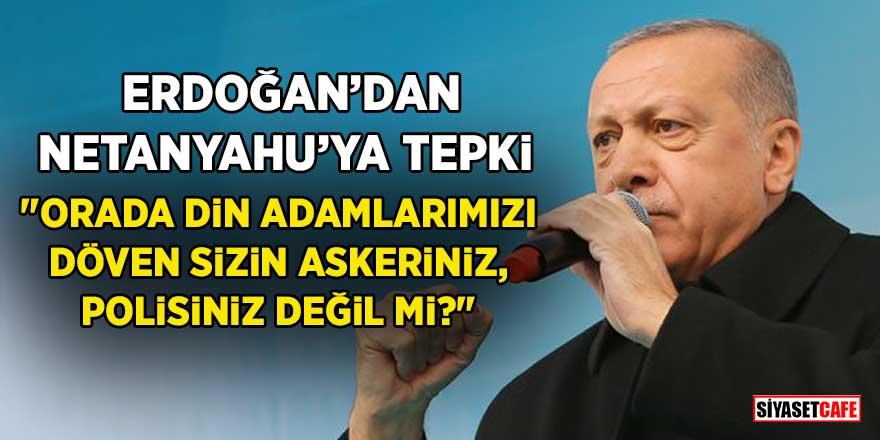 """Erdoğan'dan Netanyahu'ya tepki: """"Din adamlarımızı dövenler sizin askeriniz değil mi?"""""""