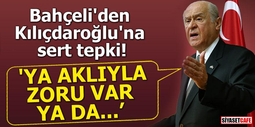 Bahçeli'den Kılıçdaroğlu'na sert tepki 'Ya aklıyla zoru var, ya da...'