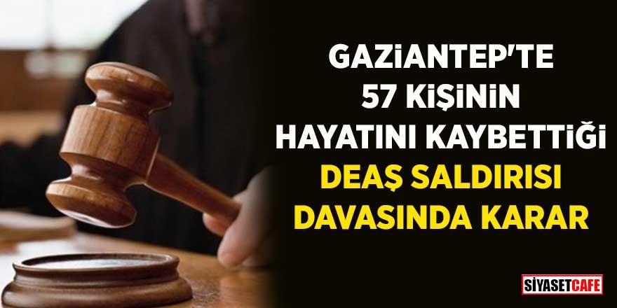 57 vatandaşımız hayatını kaybetmişti! Gaziantep'teki DEAŞ saldırısı davasında karar