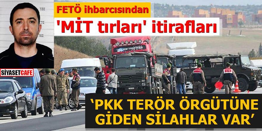 FETÖ ihbarcısından şok 'MİT tırları' itirafları 'PKK terör örgütüne giden silahlar var'