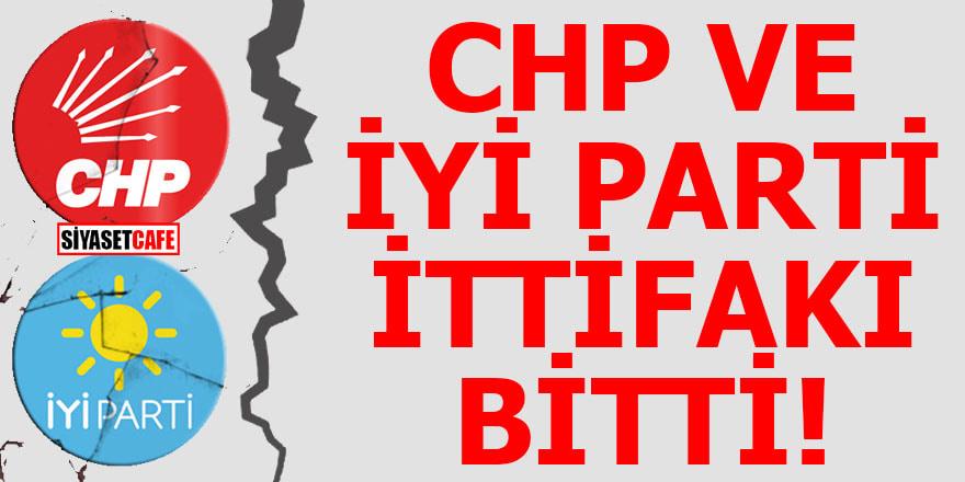 CHP İYİ Parti ittifakı bitti