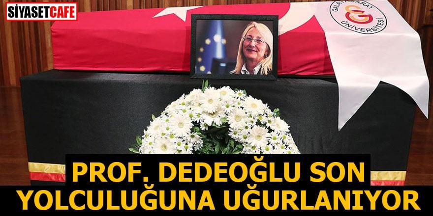 Prof. Dedeoğlu son yolculuğuna uğurlanıyor
