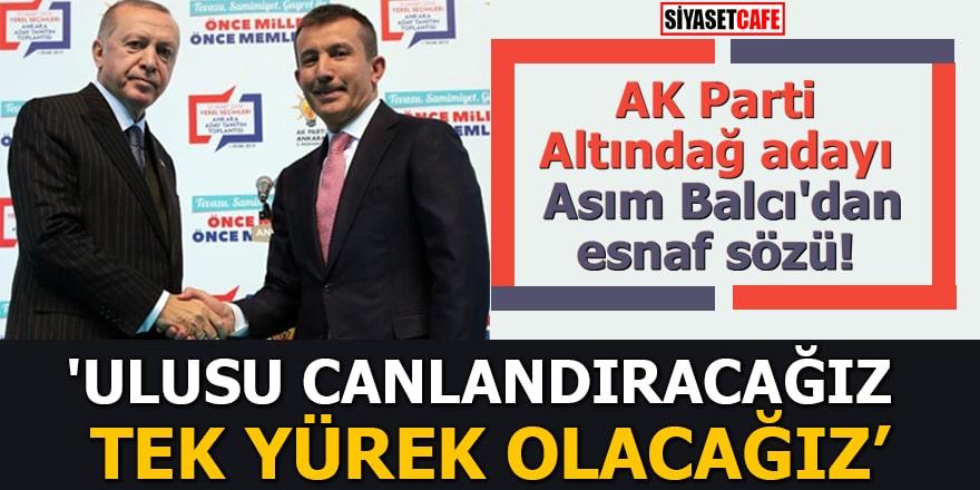 AK Parti Altındağ adayı Asım Balcı'dan esnaf sözü