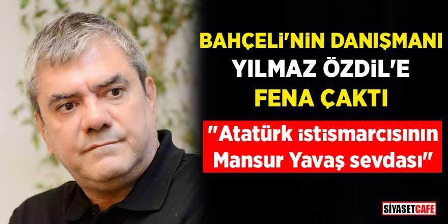 """Bahçeli'nin danışmanı Yılmaz Özdil'e fena çaktı: """"Atatürk istismarcısının Mansur Yavaş sevdası"""""""