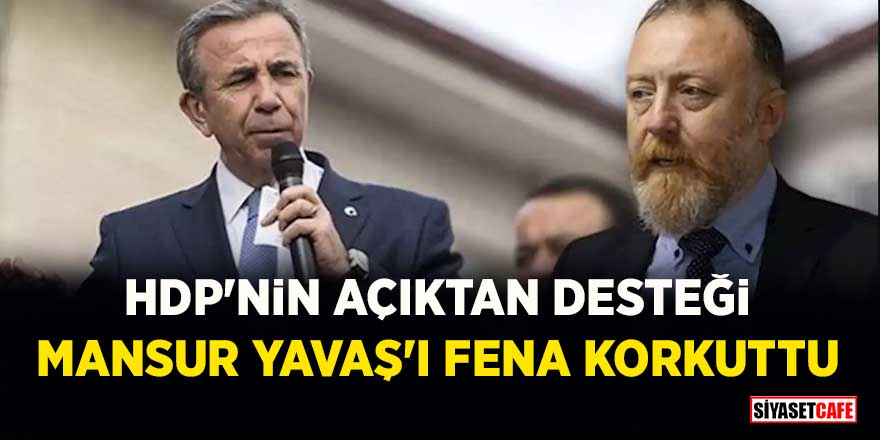 HDP'nin açıktan desteği Mansur Yavaş'ı fena korkuttu