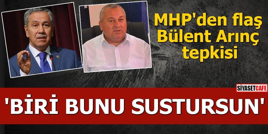 MHP'den flaş Bülent Arınç tepkisi 'Biri bunu sustursun'