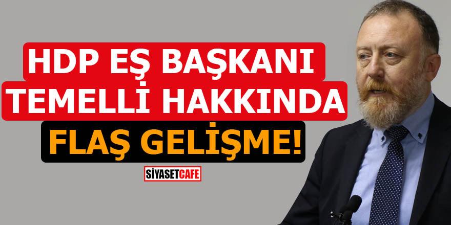 HDP Eş Başkanı Sezai Temelli hakkında flaş gelişme