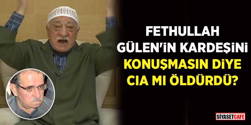 Fethullah Gülen'in kardeşini, konuşmasın diye CIA mı öldürdü?