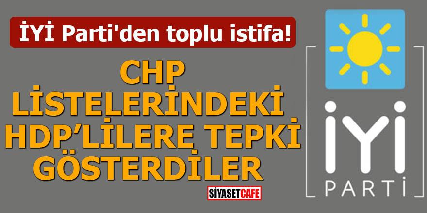 İYİ Parti'den toplu istifa! CHP listelerindeki HDP'lilere isyan ettiler