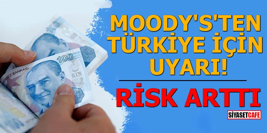 Moody's'ten Türkiye için uyarı! Risk arttı