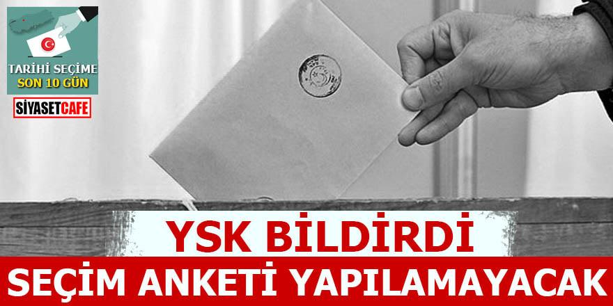 YSK bildirdi Seçim anketi yapılamayacak