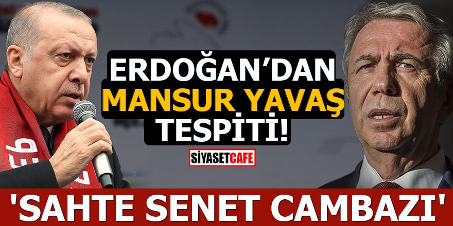 Erdoğan'dan Mansur Yavaş tespiti 'Sahte senet cambazı'