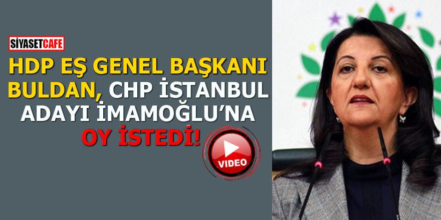 HDP Eş Genel Başkanı Buldan, CHP İstanbul adayı İmamoğlu'na oy istedi