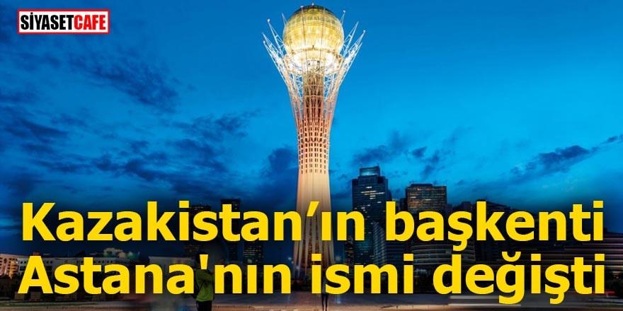 Kazakistan'ın başkenti Astana'nın ismi değişti