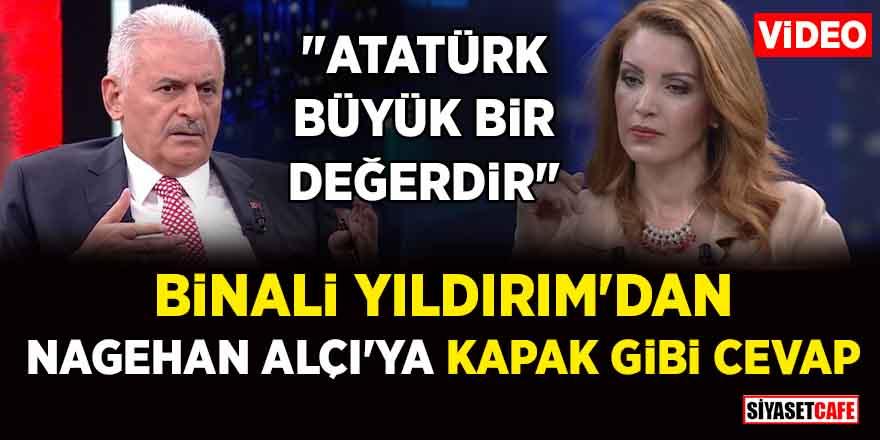 """Binali Yıldırım'dan Nagehan Alçı'ya kapak gibi cevap: """"Atatürk büyük bir değerdir"""""""