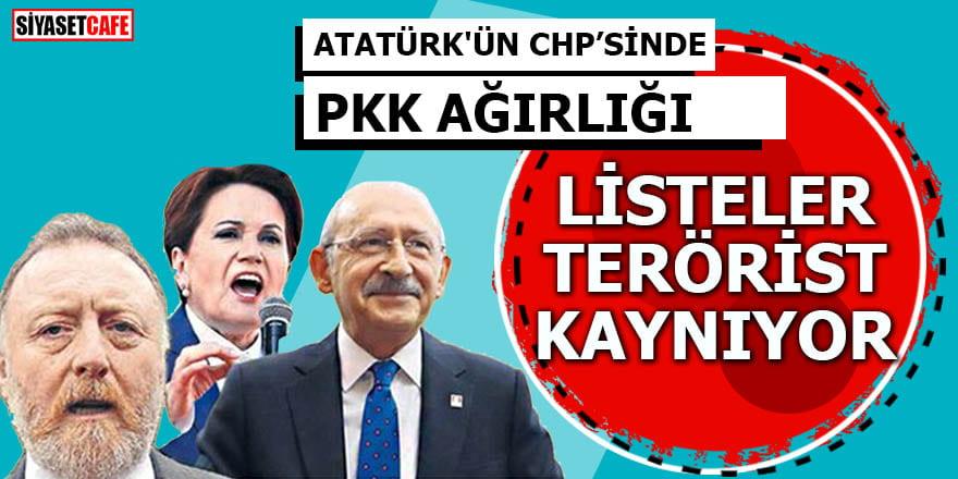 Atatürk'ün CHP'sinde PKK ağırlığı Listeler terörist kaynıyor