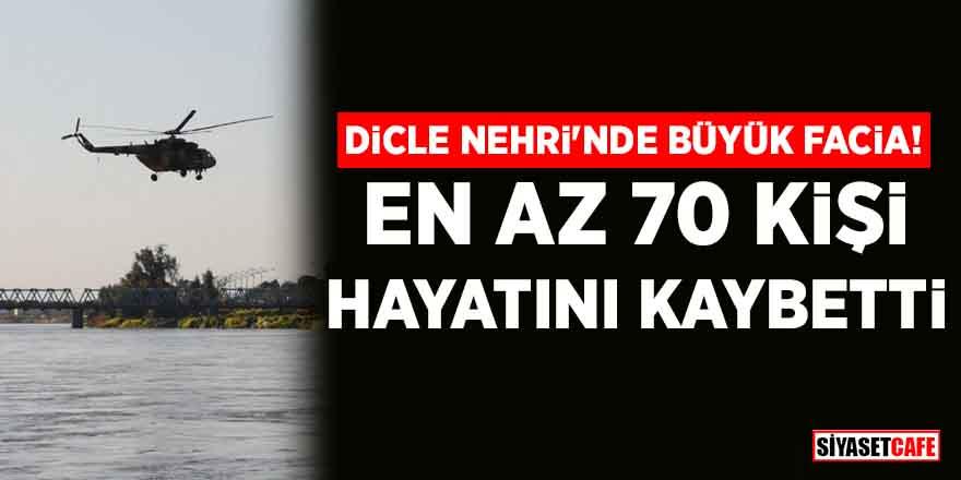 Dicle Nehri'nde büyük facia! En az 70 kişi hayatını kaybetti