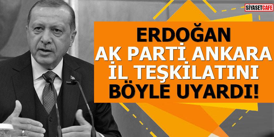 Erdoğan AK Parti Ankara İl Teşkilatını böyle uyardı