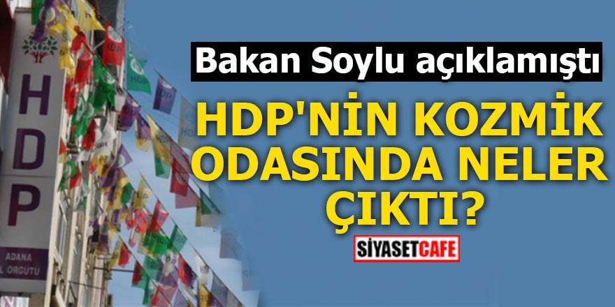 Bakan Soylu açıklamıştı HDP'nin kozmik odasında neler çıktı?
