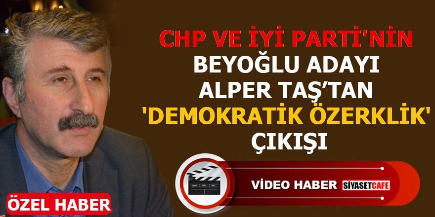 CHP ve İYİ Parti'nin Beyoğlu adayı Alper Taş'tan 'Demokratik özerklik' çıkışı