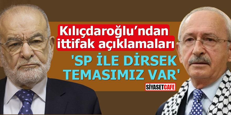 Kılıçdaroğlu'ndan ittifak açıklamaları 'SP ile dirsek temasımız var'