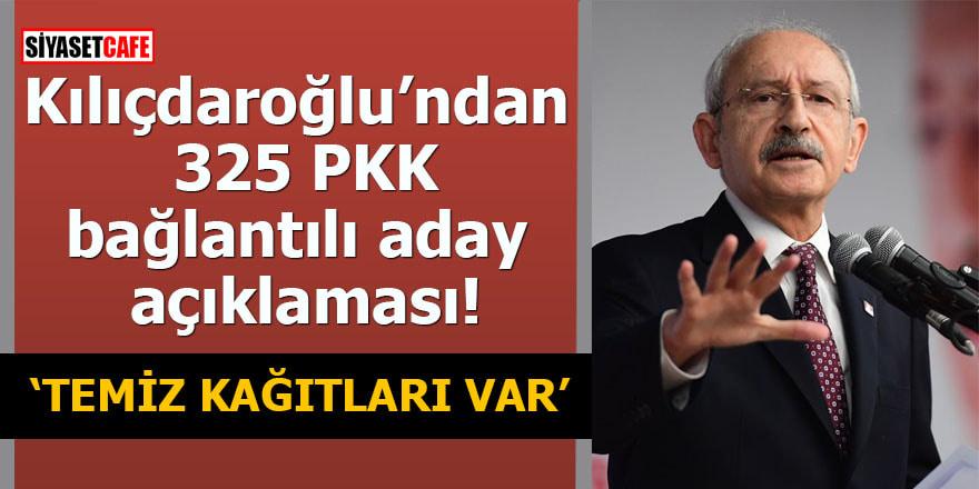 Kılıçdaroğlu'ndan 325 PKK bağlantılı aday açıklaması Temiz kağıtları var