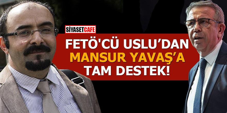 FETÖ'cü Uslu'dan Mansur Yavaş'a tam destek